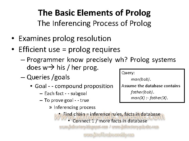 The Basic Elements of Prolog The Inferencing Process of Prolog • Examines prolog resolution