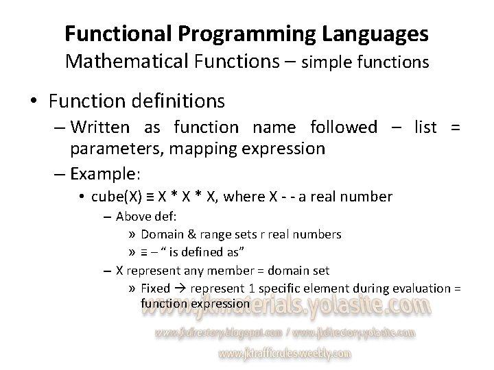 Functional Programming Languages Mathematical Functions – simple functions • Function definitions – Written as