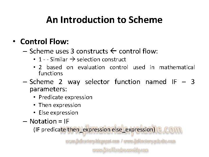 An Introduction to Scheme • Control Flow: – Scheme uses 3 constructs control flow: