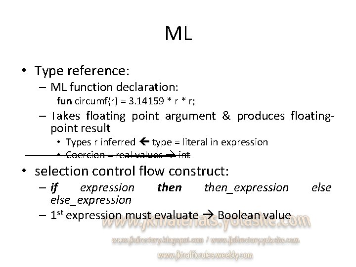 ML • Type reference: – ML function declaration: fun circumf(r) = 3. 14159 *