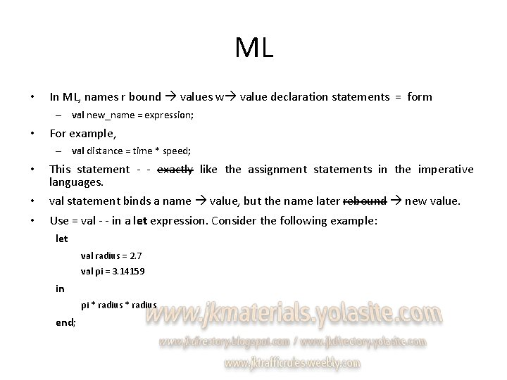 ML • In ML, names r bound values w value declaration statements = form