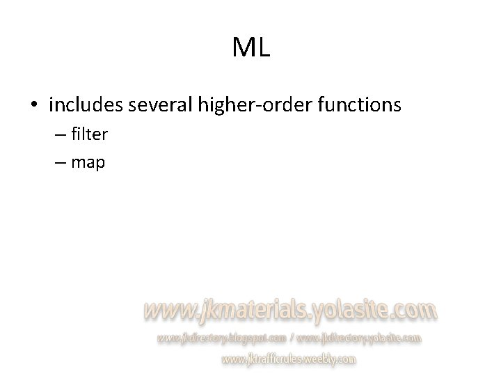 ML • includes several higher-order functions – filter – map
