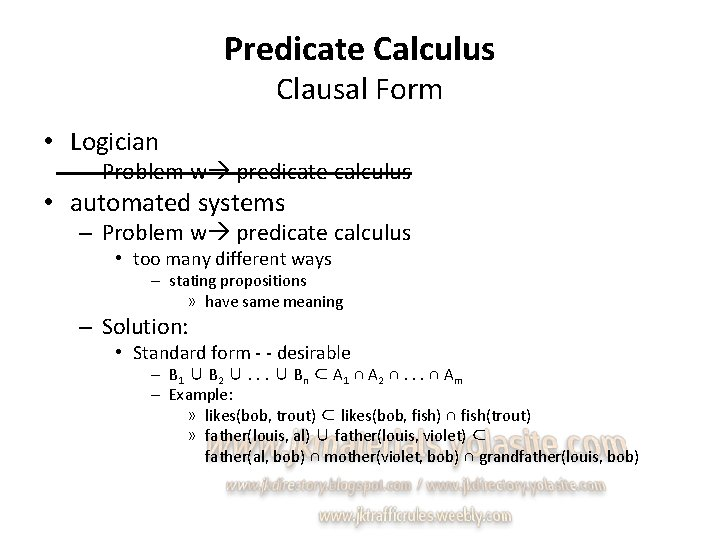 Predicate Calculus Clausal Form • Logician – Problem w predicate calculus • automated systems