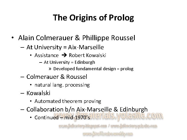 The Origins of Prolog • Alain Colmerauer & Phillippe Roussel – At University =