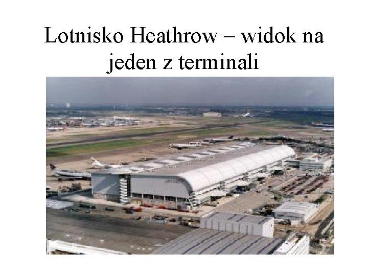 Lotnisko Heathrow – widok na jeden z terminali