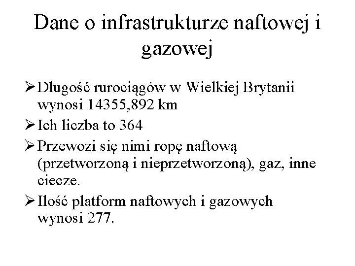 Dane o infrastrukturze naftowej i gazowej Ø Długość rurociągów w Wielkiej Brytanii wynosi 14355,