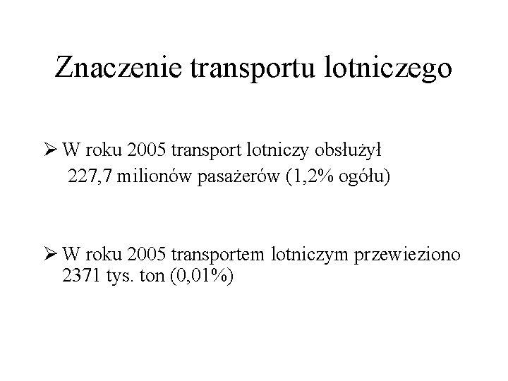 Znaczenie transportu lotniczego Ø W roku 2005 transport lotniczy obsłużył 227, 7 milionów pasażerów