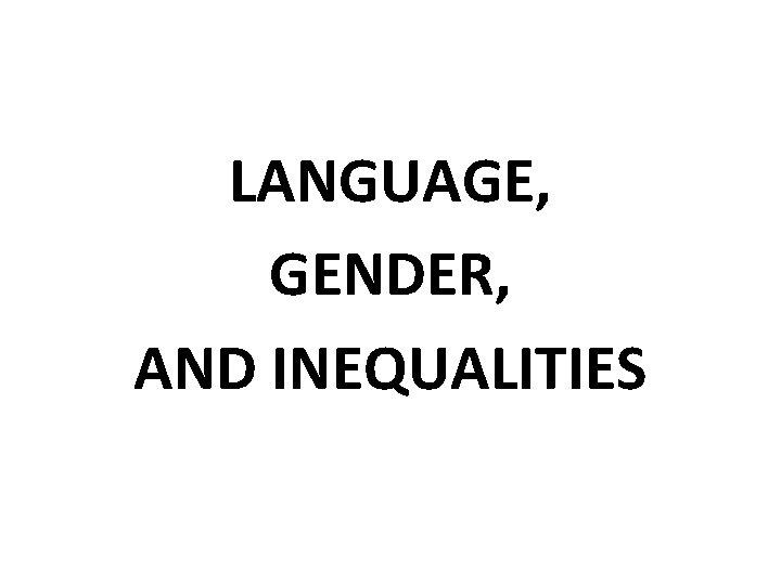 LANGUAGE, GENDER, AND INEQUALITIES