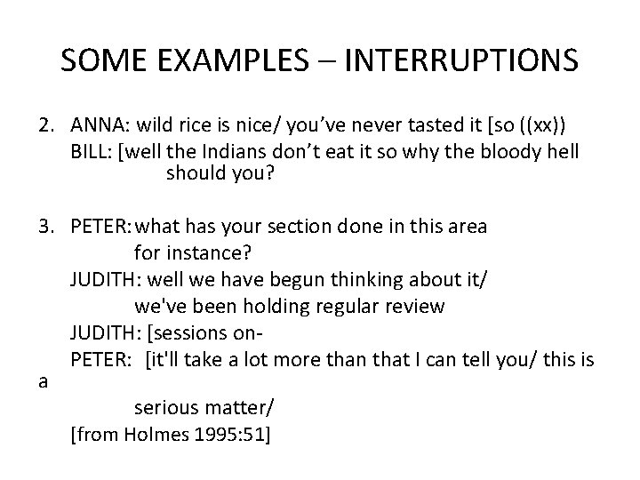 SOME EXAMPLES – INTERRUPTIONS 2. ANNA: wild rice is nice/ you've never tasted it