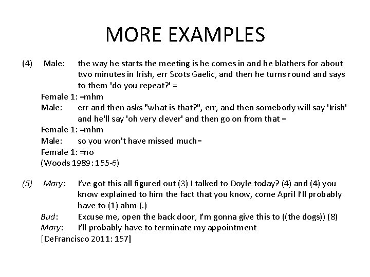 MORE EXAMPLES (4) the way he starts the meeting is he comes in and