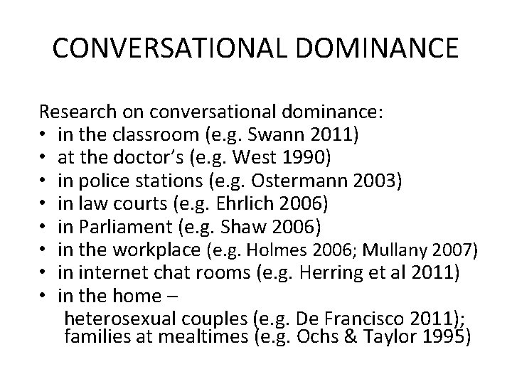 CONVERSATIONAL DOMINANCE Research on conversational dominance: • in the classroom (e. g. Swann 2011)