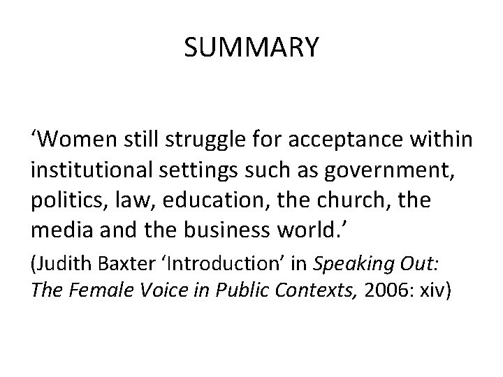 SUMMARY 'Women still struggle for acceptance within institutional settings such as government, politics, law,