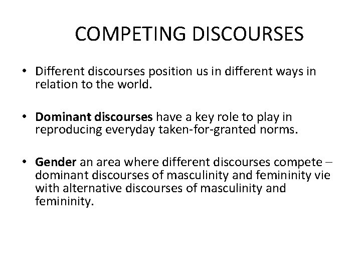 COMPETING DISCOURSES • Different discourses position us in different ways in relation to the
