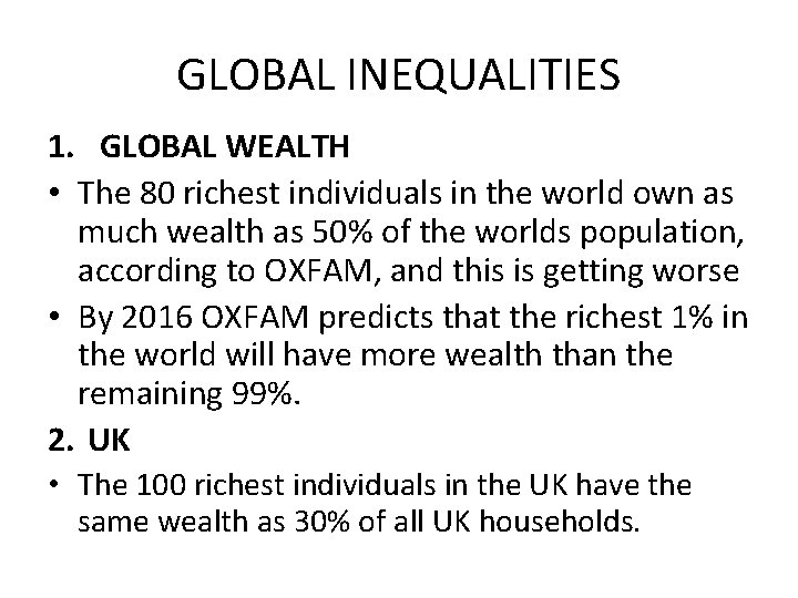 GLOBAL INEQUALITIES 1. GLOBAL WEALTH • The 80 richest individuals in the world own