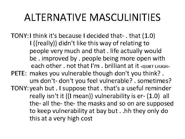 ALTERNATIVE MASCULINITIES TONY: I think it's because I decided that-. that (1. 0) I
