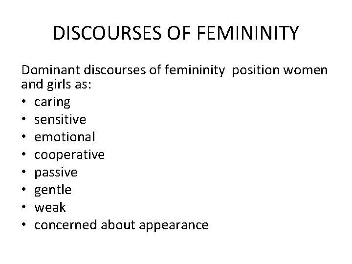 DISCOURSES OF FEMININITY Dominant discourses of femininity position women and girls as: • caring