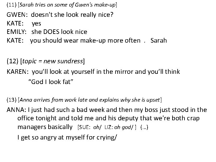 (11) [Sarah tries on some of Gwen's make-up] GWEN: doesn't she look really nice?