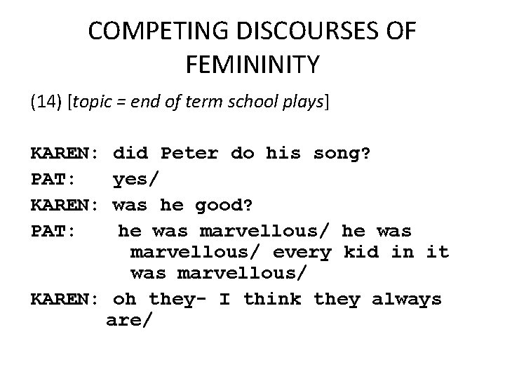COMPETING DISCOURSES OF FEMININITY (14) [topic = end of term school plays] KAREN: PAT: