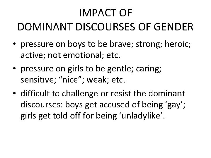 IMPACT OF DOMINANT DISCOURSES OF GENDER • pressure on boys to be brave; strong;