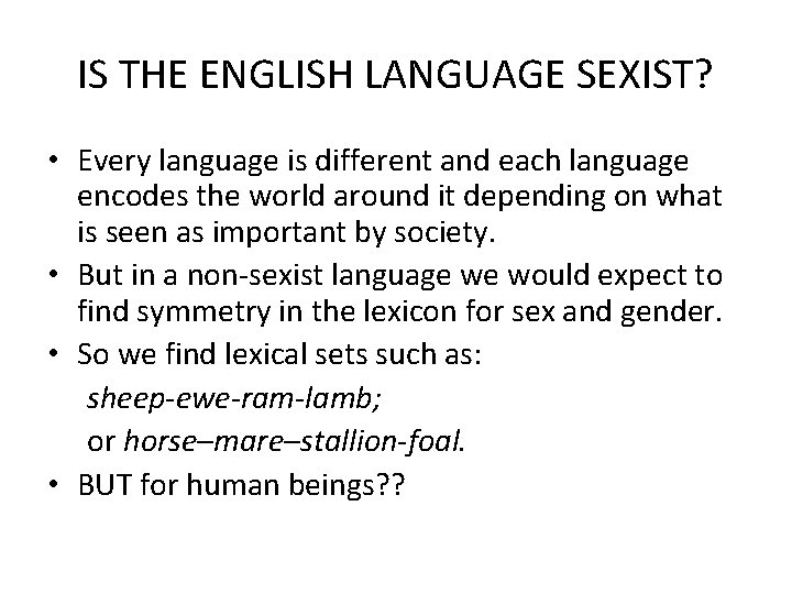 IS THE ENGLISH LANGUAGE SEXIST? • Every language is different and each language encodes