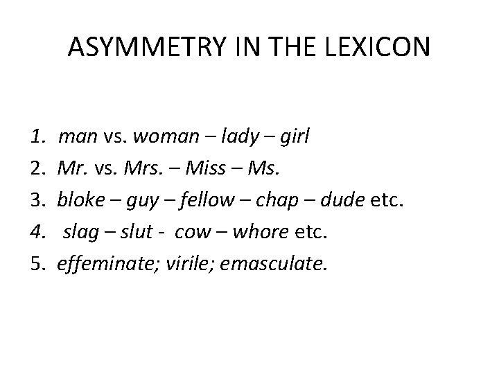 ASYMMETRY IN THE LEXICON 1. man vs. woman – lady – girl 2. Mr.