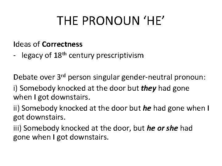 THE PRONOUN 'HE' Ideas of Correctness - legacy of 18 th century prescriptivism Debate