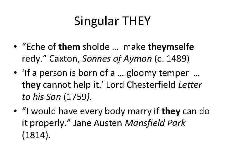 "Singular THEY • ""Eche of them sholde … make theymselfe redy. "" Caxton, Sonnes"