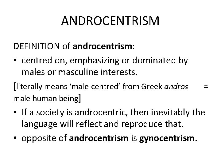 ANDROCENTRISM DEFINITION of androcentrism: • centred on, emphasizing or dominated by males or masculine