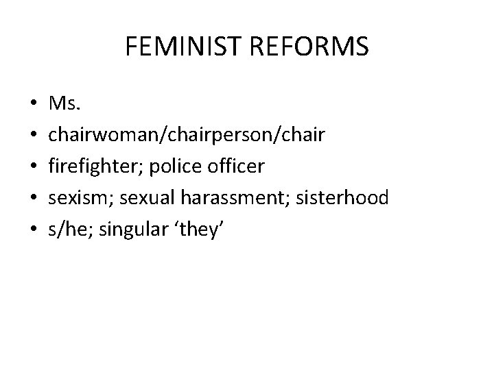 FEMINIST REFORMS • • • Ms. chairwoman/chairperson/chair firefighter; police officer sexism; sexual harassment; sisterhood