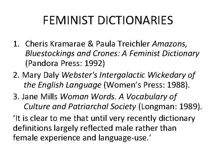 FEMINIST DICTIONARIES 1. Cheris Kramarae & Paula Treichler Amazons, Bluestockings and Crones: A Feminist