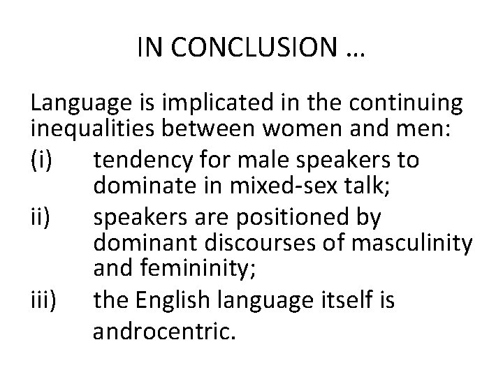 IN CONCLUSION … Language is implicated in the continuing inequalities between women and men: