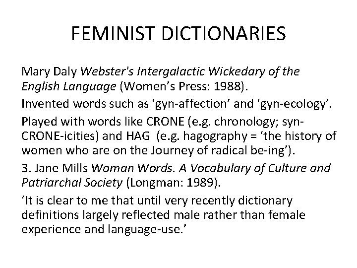 FEMINIST DICTIONARIES Mary Daly Webster's Intergalactic Wickedary of the English Language (Women's Press: 1988).