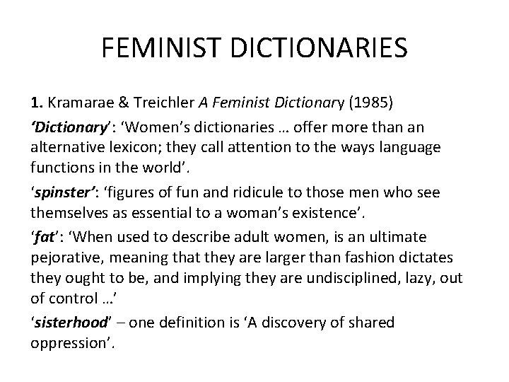 FEMINIST DICTIONARIES 1. Kramarae & Treichler A Feminist Dictionary (1985) 'Dictionary': 'Women's dictionaries …