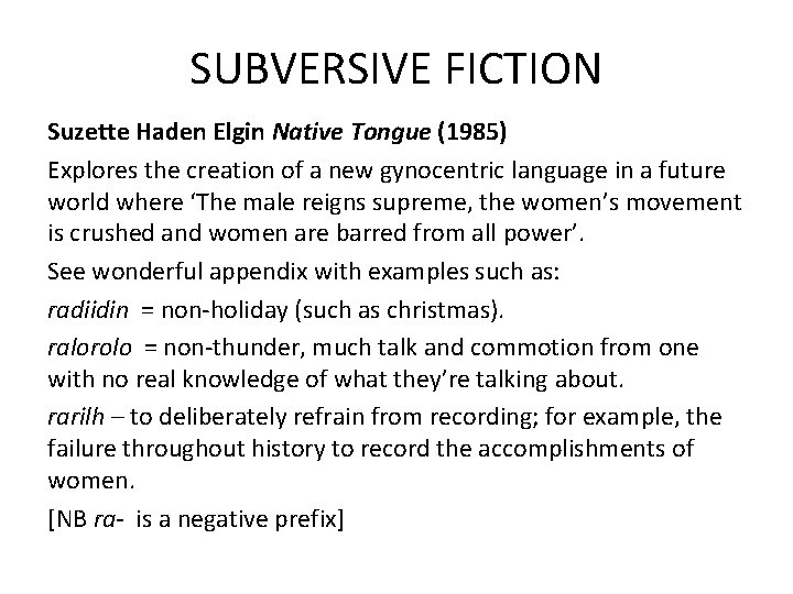 SUBVERSIVE FICTION Suzette Haden Elgin Native Tongue (1985) Explores the creation of a new