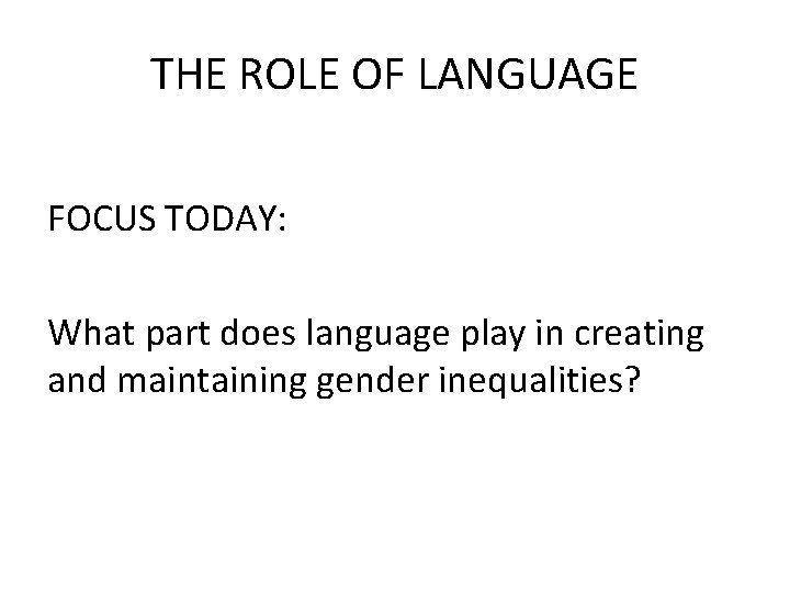 THE ROLE OF LANGUAGE FOCUS TODAY: What part does language play in creating and