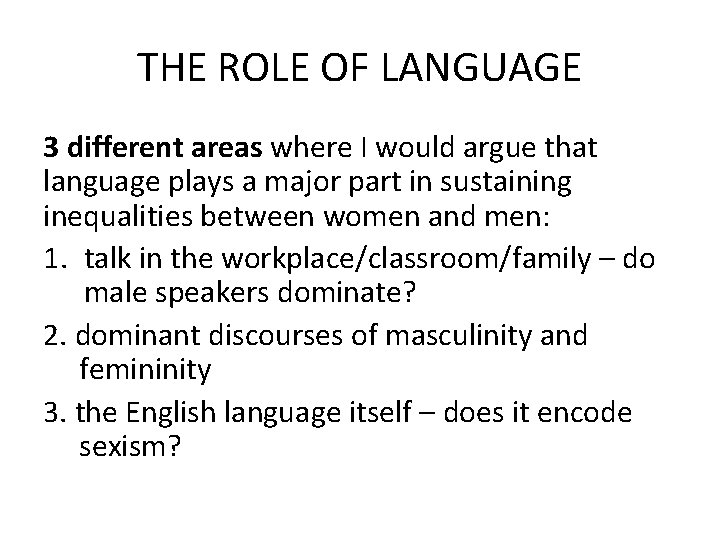 THE ROLE OF LANGUAGE 3 different areas where I would argue that language plays