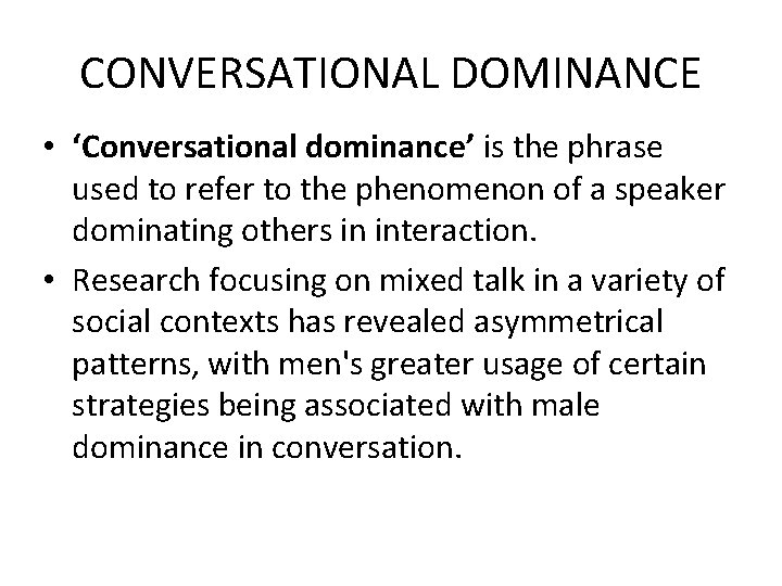 CONVERSATIONAL DOMINANCE • 'Conversational dominance' is the phrase used to refer to the phenomenon