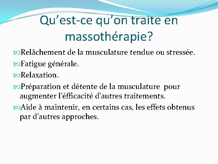 Qu'est-ce qu'on traite en massothérapie? Relâchement de la musculature tendue ou stressée. Fatigue générale.