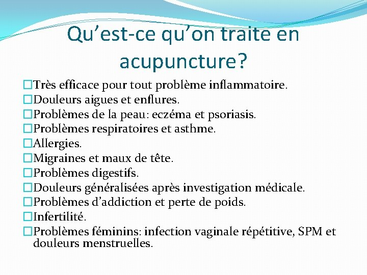 Qu'est-ce qu'on traite en acupuncture? �Très efficace pour tout problème inflammatoire. �Douleurs aigues et