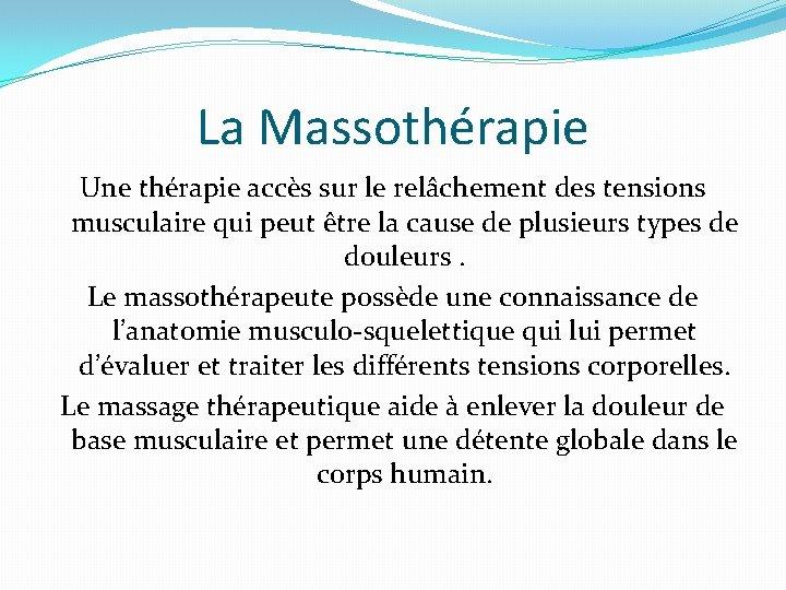 La Massothérapie Une thérapie accès sur le relâchement des tensions musculaire qui peut être