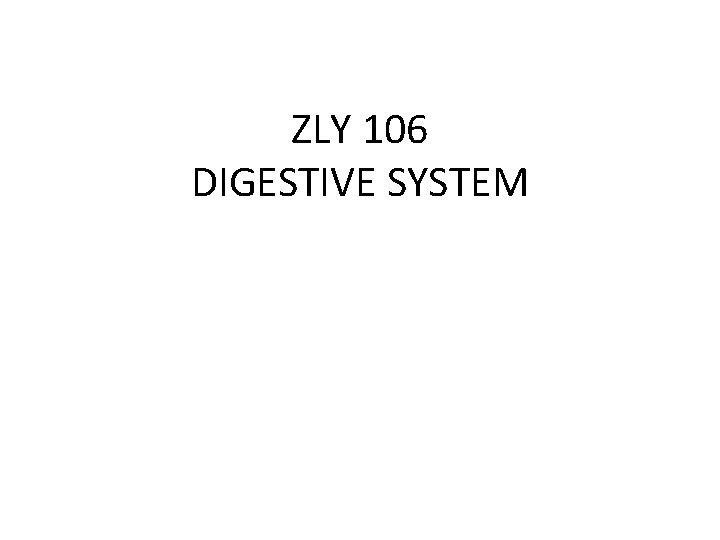 ZLY 106 DIGESTIVE SYSTEM