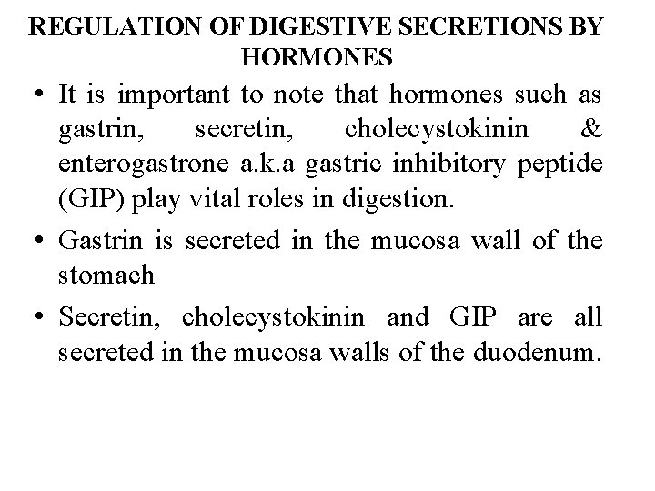 REGULATION OF DIGESTIVE SECRETIONS BY HORMONES • It is important to note that hormones