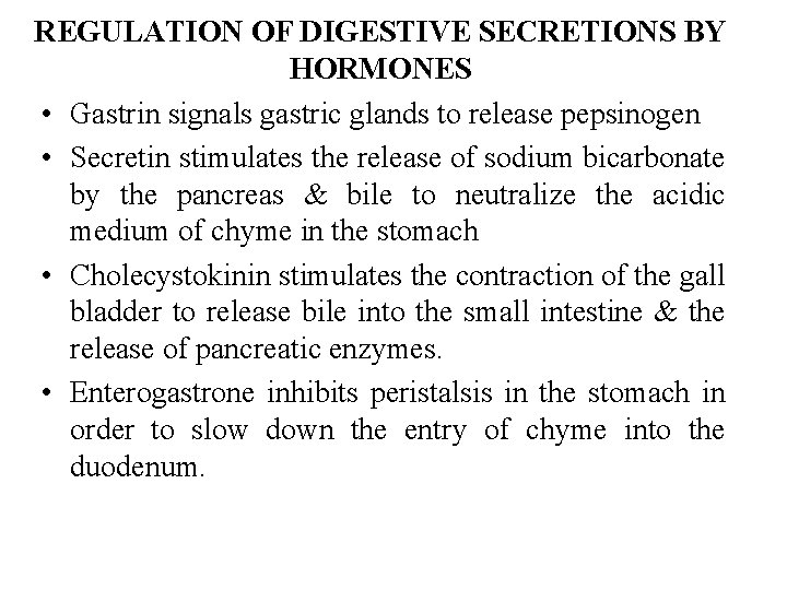 REGULATION OF DIGESTIVE SECRETIONS BY HORMONES • Gastrin signals gastric glands to release pepsinogen