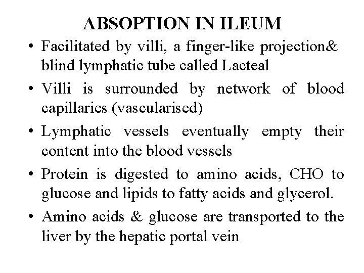 ABSOPTION IN ILEUM • Facilitated by villi, a finger-like projection& blind lymphatic tube called