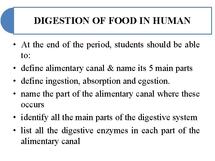 DIGESTION OF FOOD IN HUMAN • At the end of the period, students should