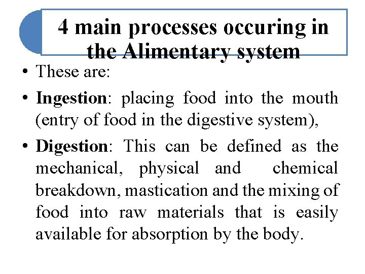 4 main processes occuring in the Alimentary system • These are: • Ingestion: placing