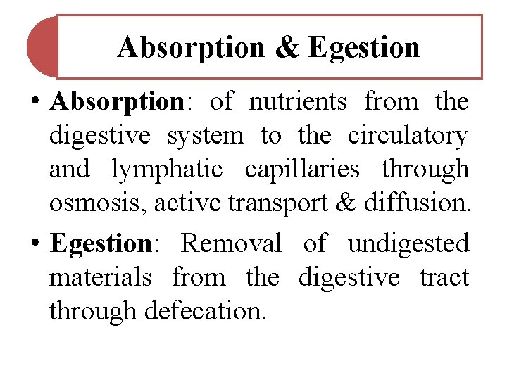 Absorption & Egestion • Absorption: of nutrients from the digestive system to the circulatory