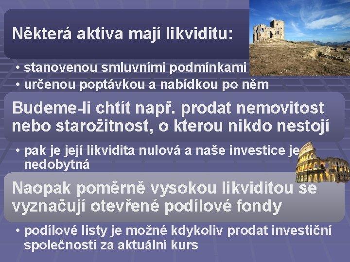Některá aktiva mají likviditu: • stanovenou smluvními podmínkami • určenou poptávkou a nabídkou po