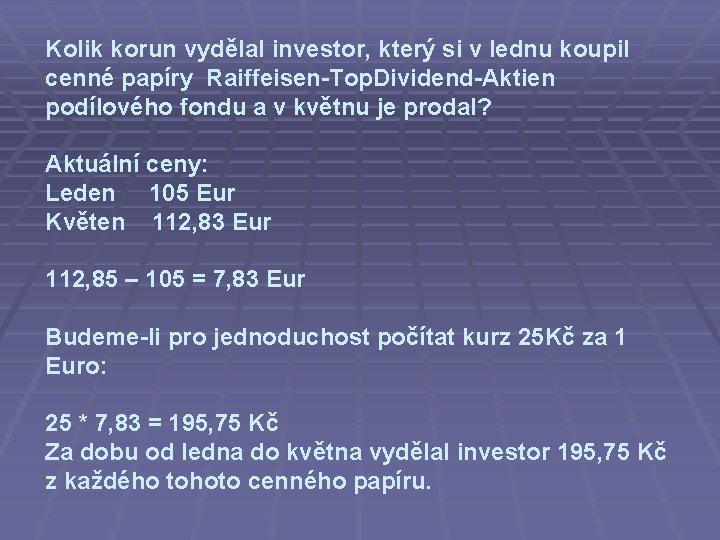 Kolik korun vydělal investor, který si v lednu koupil cenné papíry Raiffeisen-Top. Dividend-Aktien podílového