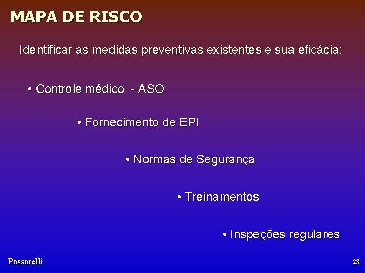MAPA DE RISCO Identificar as medidas preventivas existentes e sua eficácia: • Controle médico